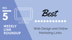 Weekly Link Roundup. No5. Latest Top Web Design and Marketing Links 2