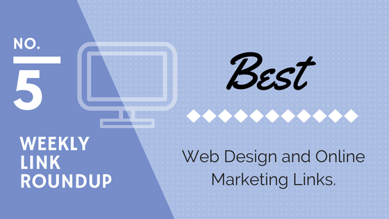 Weekly Link Roundup. No5. Latest Top Web Design and Marketing Links 1