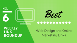 Weekly Link Roundup. No.6 Latest Top Web Design and Marketing Links 6