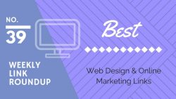 Weekly Link Roundup. No.39 Latest Web Design and Marketing Links 2