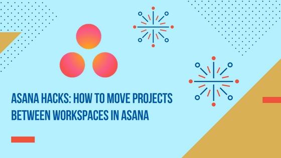 asana hacks moving projects