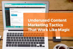 Underused Content Marketing Tactics That Work Like Magic 3