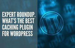 expert roundup best caching plugin