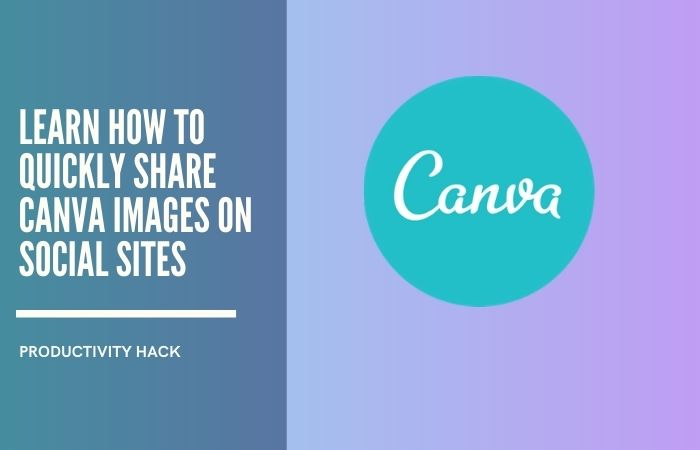 Productivity Hack: How To Quickly Share Canva Images On Social Sites 1