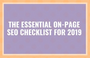 The Essential On-Page SEO Checklist For 2019